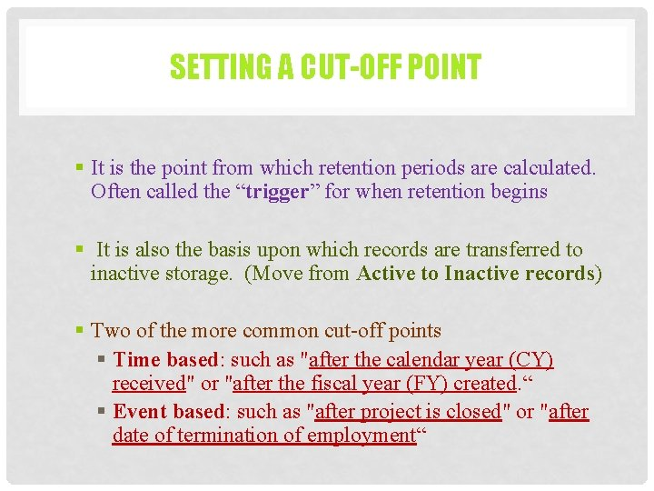 SETTING A CUT-OFF POINT § It is the point from which retention periods are