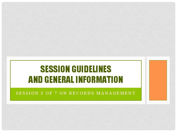 SESSION GUIDELINES AND GENERAL INFORMATION SESSION 3 OF 7 ON RECORDS MANAGEMENT