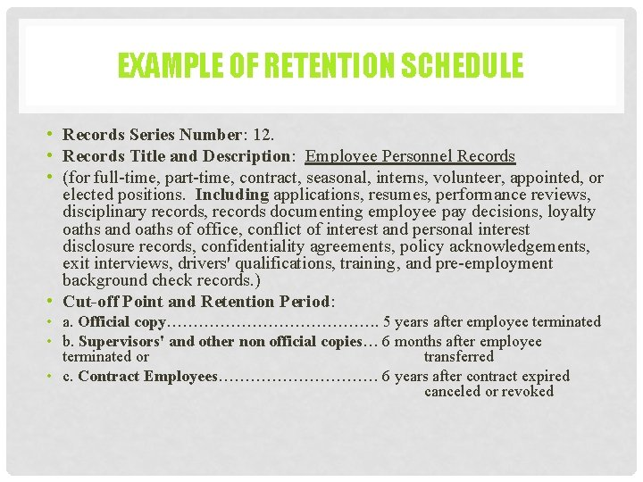 EXAMPLE OF RETENTION SCHEDULE • Records Series Number: 12. • Records Title and Description: