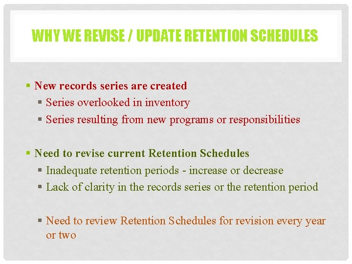 WHY WE REVISE / UPDATE RETENTION SCHEDULES § New records series are created §