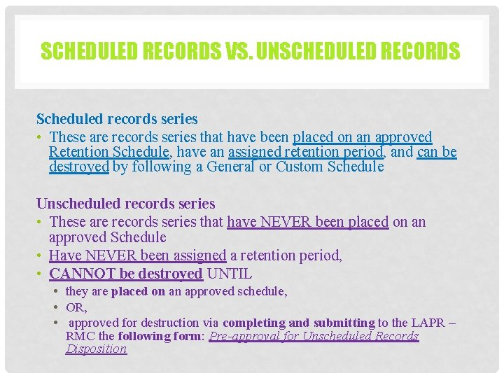 SCHEDULED RECORDS VS. UNSCHEDULED RECORDS Scheduled records series • These are records series that