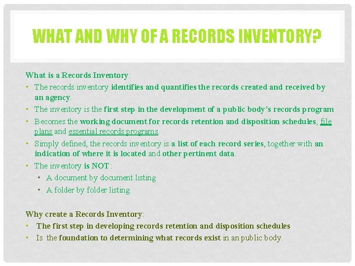 WHAT AND WHY OF A RECORDS INVENTORY? What is a Records Inventory: • The