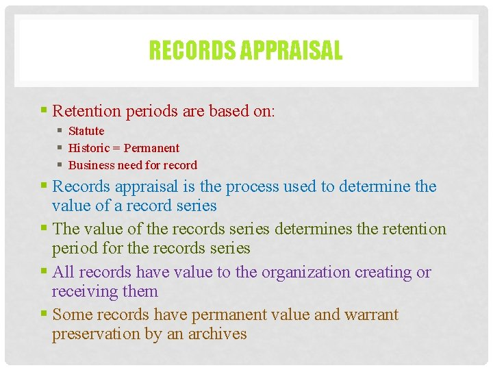 RECORDS APPRAISAL § Retention periods are based on: § Statute § Historic = Permanent
