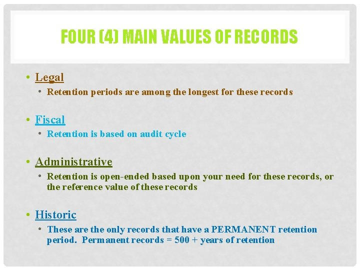 FOUR (4) MAIN VALUES OF RECORDS • Legal • Retention periods are among the