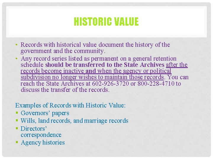 HISTORIC VALUE • Records with historical value document the history of the government and