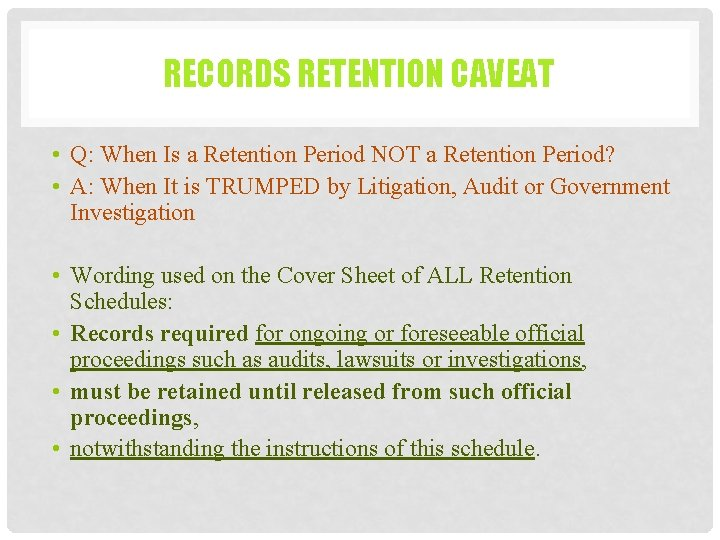 RECORDS RETENTION CAVEAT • Q: When Is a Retention Period NOT a Retention Period?