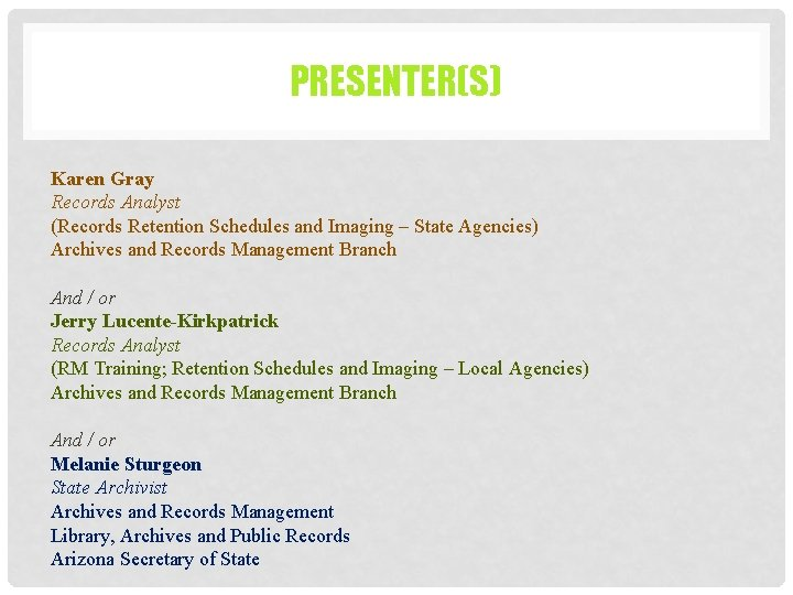 PRESENTER(S) Karen Gray Records Analyst (Records Retention Schedules and Imaging – State Agencies) Archives