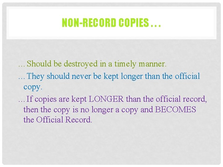 NON-RECORD COPIES. . . …Should be destroyed in a timely manner. …They should never