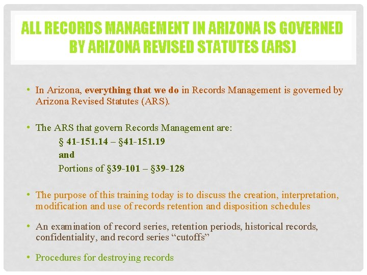 ALL RECORDS MANAGEMENT IN ARIZONA IS GOVERNED BY ARIZONA REVISED STATUTES (ARS) • In