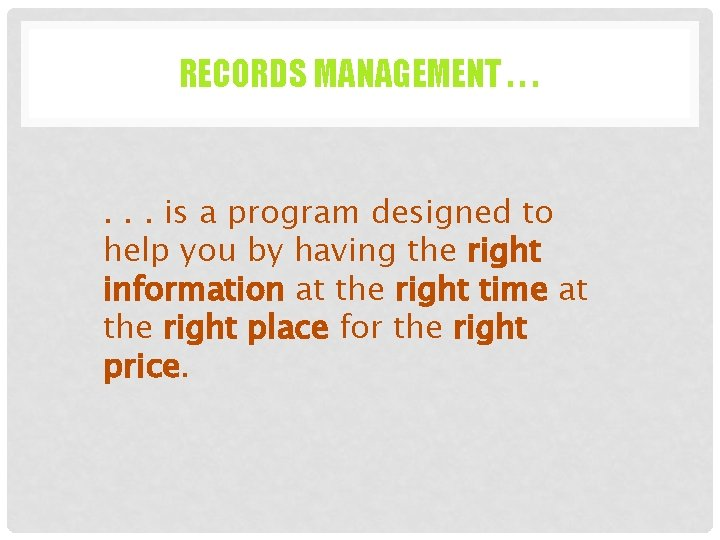 RECORDS MANAGEMENT. . . is a program designed to help you by having the