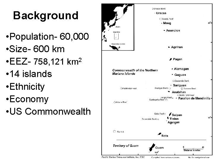 Background • Population- 60, 000 • Size- 600 km • EEZ- 758, 121 km