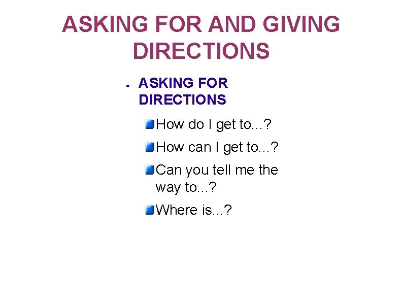 ASKING FOR AND GIVING DIRECTIONS ● ASKING FOR DIRECTIONS How do I get to.