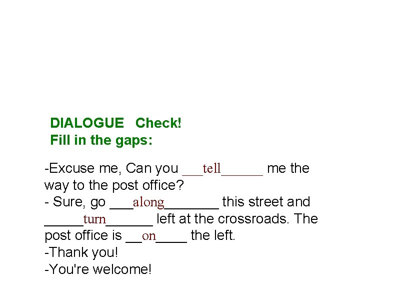 DIALOGUE Check! Fill in the gaps: -Excuse me, Can you ___tell______ me the way