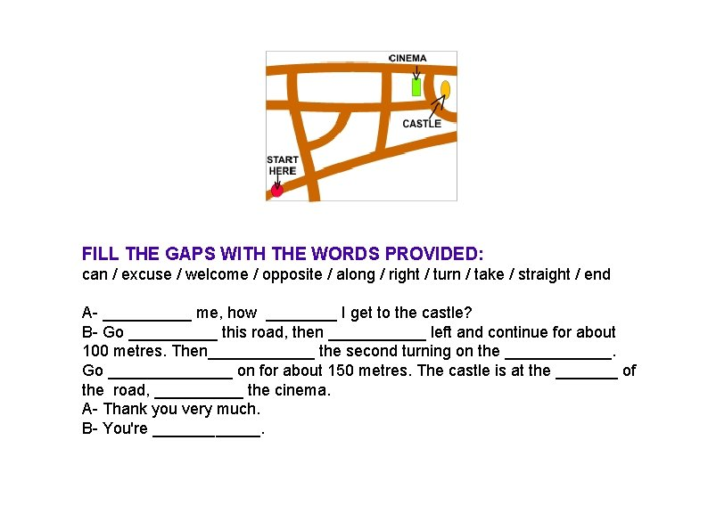 FILL THE GAPS WITH THE WORDS PROVIDED: can / excuse / welcome / opposite