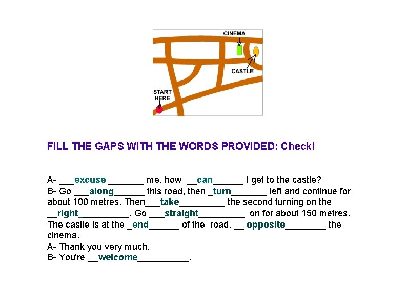 FILL THE GAPS WITH THE WORDS PROVIDED: Check! A- ___excuse _______ me, how __can______