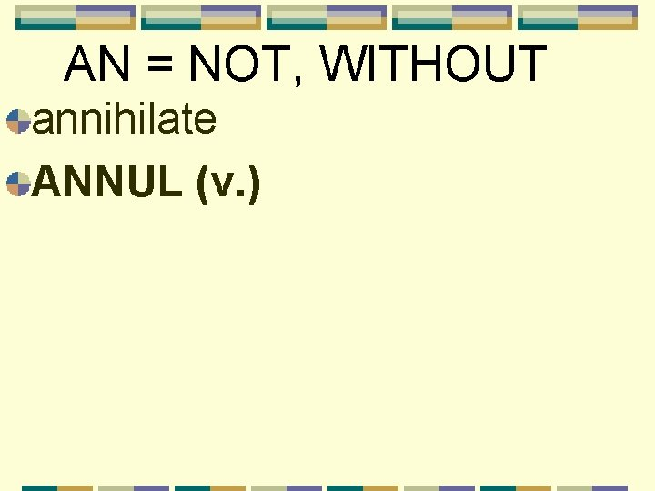 AN = NOT, WITHOUT annihilate ANNUL (v. )