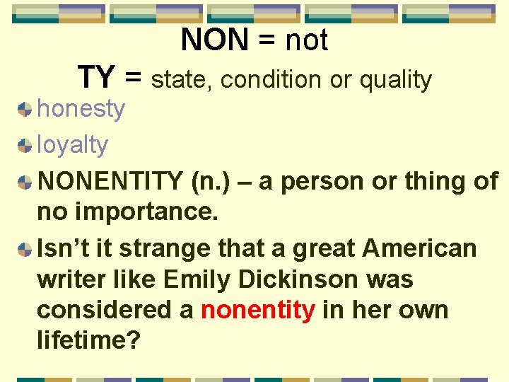 NON = not TY = state, condition or quality honesty loyalty NONENTITY (n. )