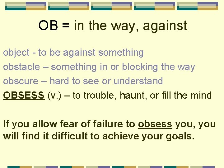OB = in the way, against object - to be against something obstacle –