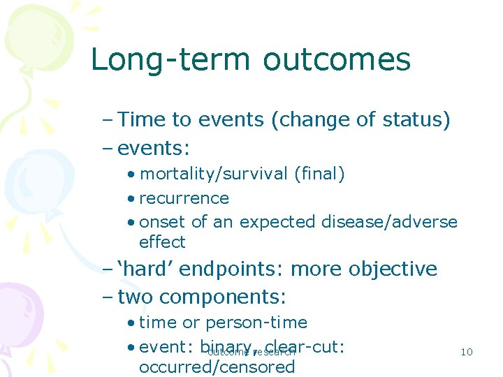 Long-term outcomes – Time to events (change of status) – events: • mortality/survival (final)