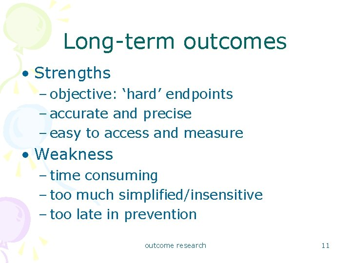 Long-term outcomes • Strengths – objective: 'hard' endpoints – accurate and precise – easy