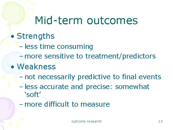 Mid-term outcomes • Strengths – less time consuming – more sensitive to treatment/predictors •