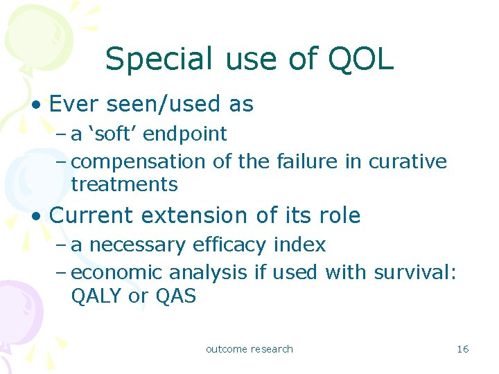 Special use of QOL • Ever seen/used as – a 'soft' endpoint – compensation