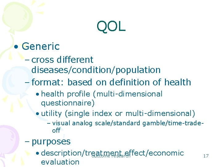 QOL • Generic – cross different diseases/condition/population – format: based on definition of health