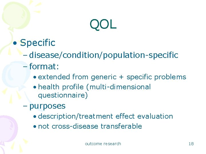 QOL • Specific – disease/condition/population-specific – format: • extended from generic + specific problems