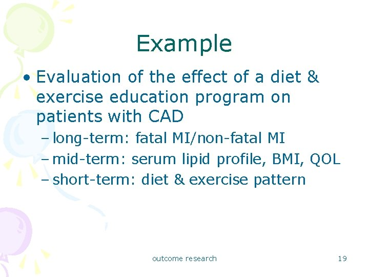 Example • Evaluation of the effect of a diet & exercise education program on