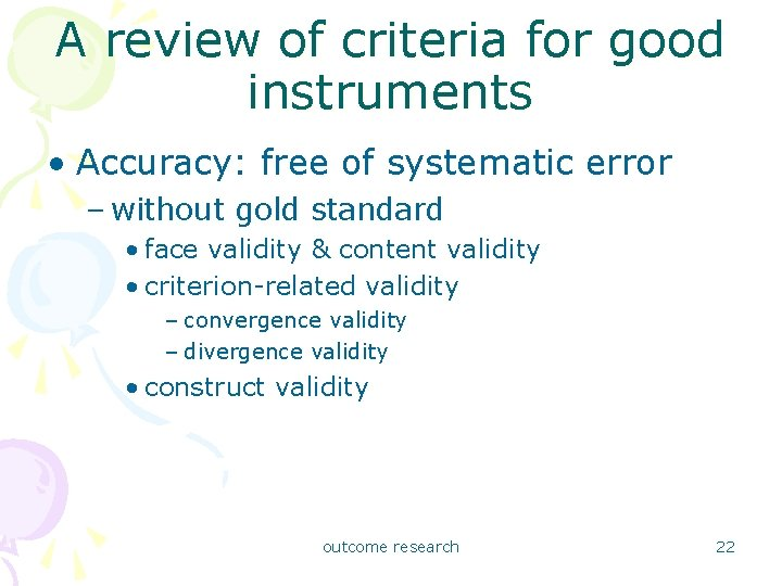 A review of criteria for good instruments • Accuracy: free of systematic error –
