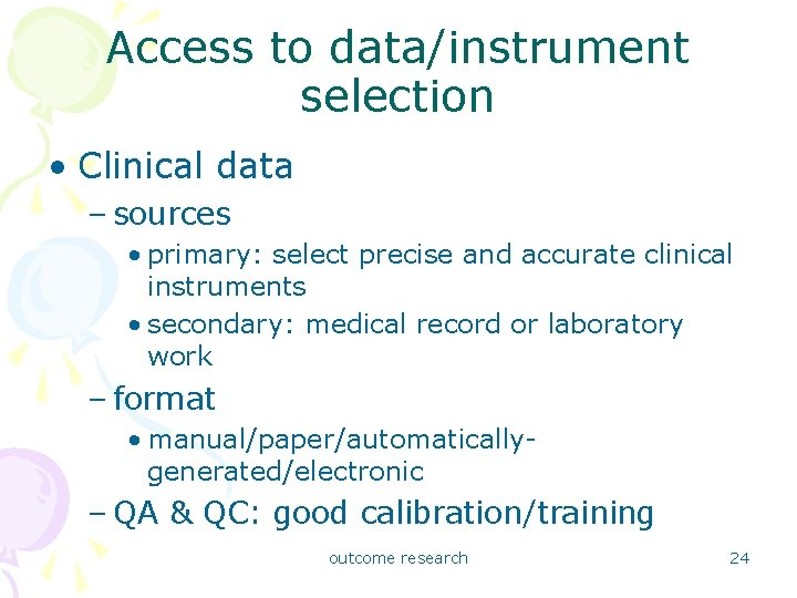 Access to data/instrument selection • Clinical data – sources • primary: select precise and