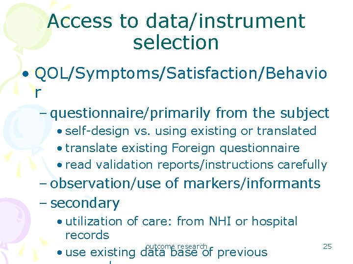 Access to data/instrument selection • QOL/Symptoms/Satisfaction/Behavio r – questionnaire/primarily from the subject • self-design