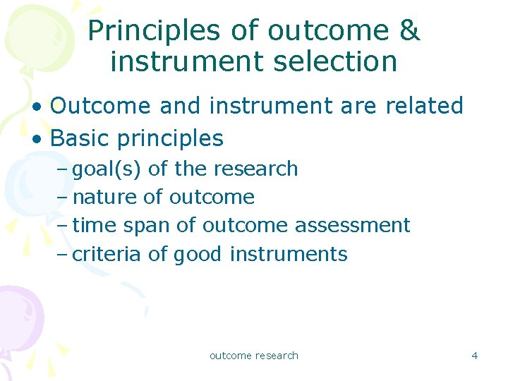 Principles of outcome & instrument selection • Outcome and instrument are related • Basic