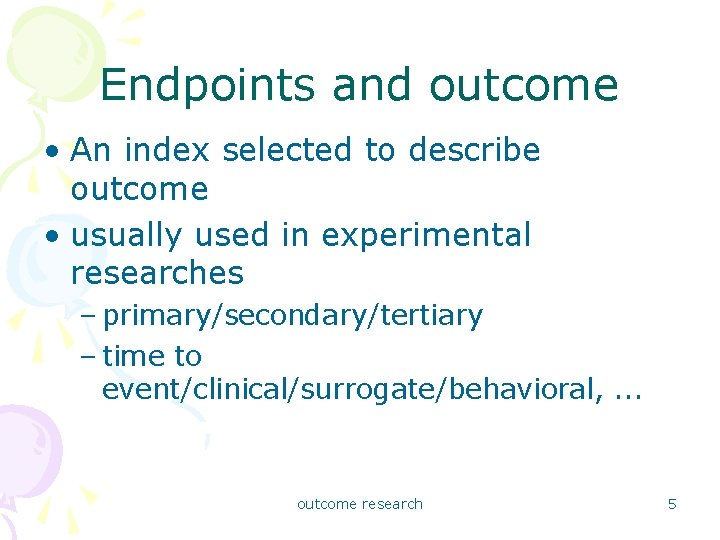 Endpoints and outcome • An index selected to describe outcome • usually used in