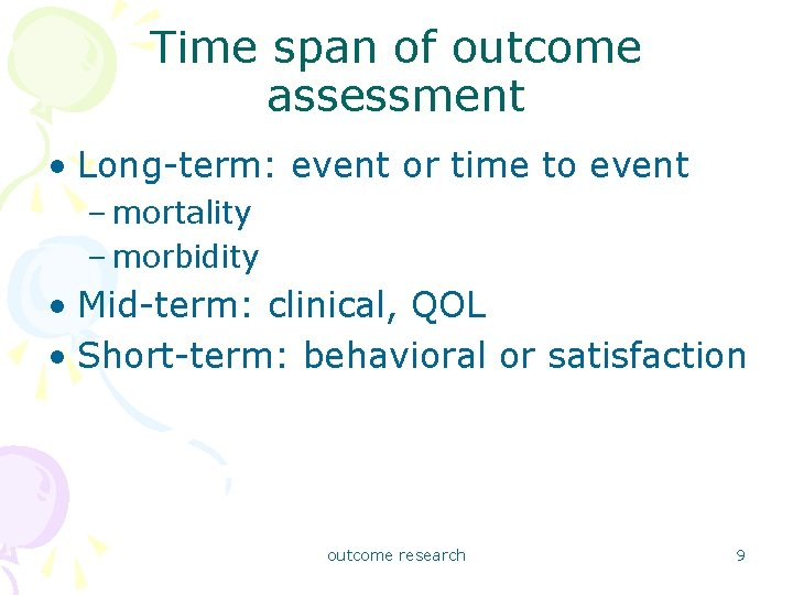 Time span of outcome assessment • Long-term: event or time to event – mortality