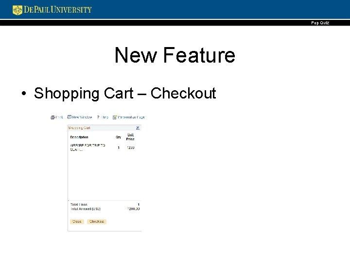 Pop Quiz New Feature • Shopping Cart – Checkout