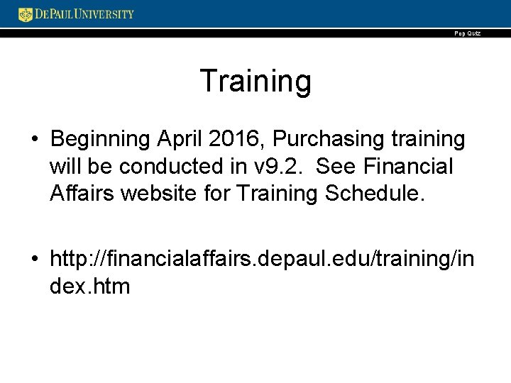 Pop Quiz Training • Beginning April 2016, Purchasing training will be conducted in v