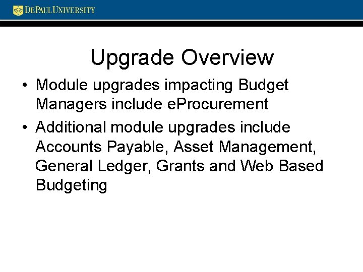 Upgrade Overview • Module upgrades impacting Budget Managers include e. Procurement • Additional module