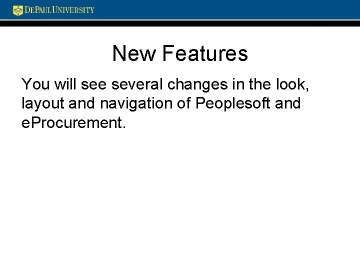 New Features You will see several changes in the look, layout and navigation of