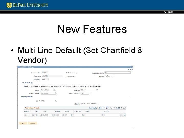 Pop Quiz New Features • Multi Line Default (Set Chartfield & Vendor)