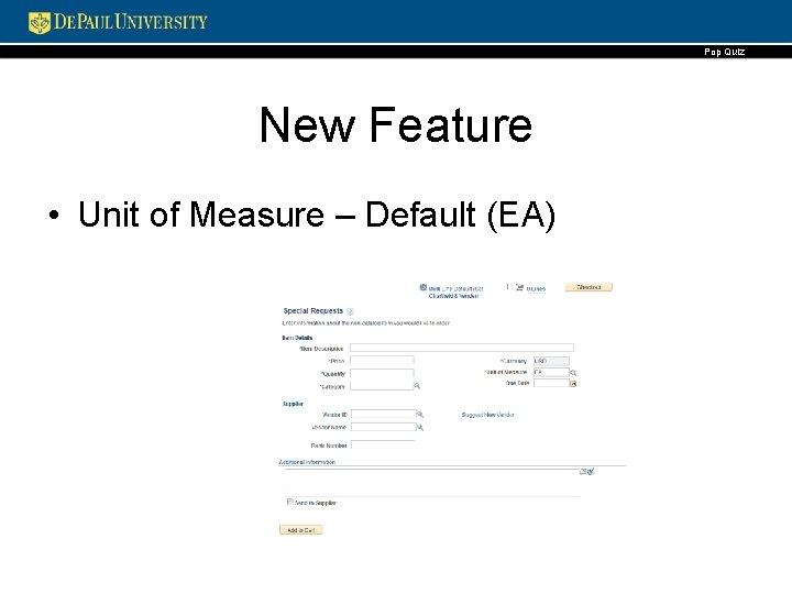 Pop Quiz New Feature • Unit of Measure – Default (EA)
