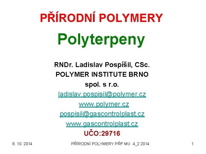 PŘÍRODNÍ POLYMERY Polyterpeny RNDr. Ladislav Pospíšil, CSc. POLYMER INSTITUTE BRNO spol. s r. o.