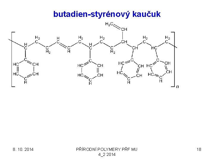 butadien-styrénový kaučuk 8. 10. 2014 PŘÍRODNÍ POLYMERY PŘF MU 4_2 2014 18
