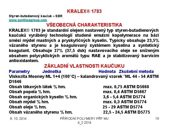 KRALEX® 1783 Styren-butadienový kaučuk – SBR www. synthosgroup. com VŠEOBECNÁ CHARAKTERISTIKA KRALEX® 1783 je