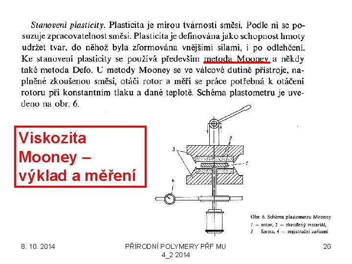 Viskozita Mooney – výklad a měření 8. 10. 2014 PŘÍRODNÍ POLYMERY PŘF MU 4_2