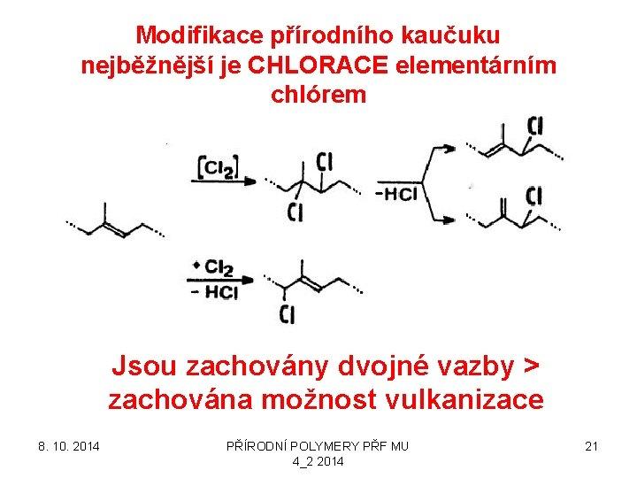 Modifikace přírodního kaučuku nejběžnější je CHLORACE elementárním chlórem Jsou zachovány dvojné vazby > zachována