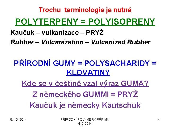 Trochu terminologie je nutné POLYTERPENY = POLYISOPRENY Kaučuk – vulkanizace – PRYŽ Rubber –