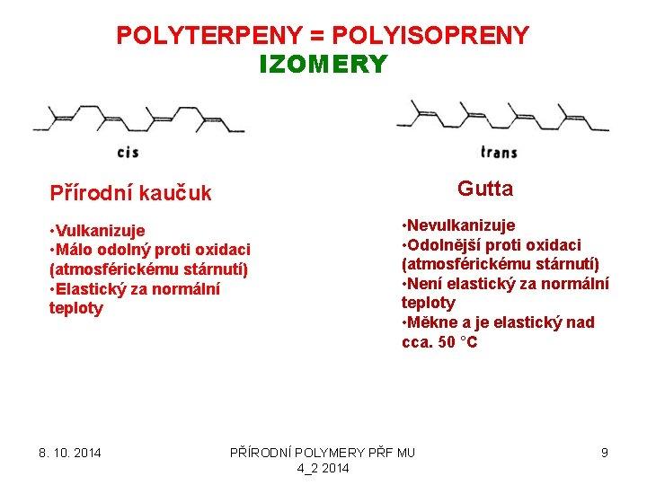 POLYTERPENY = POLYISOPRENY IZOMERY Gutta Přírodní kaučuk • Vulkanizuje • Málo odolný proti oxidaci