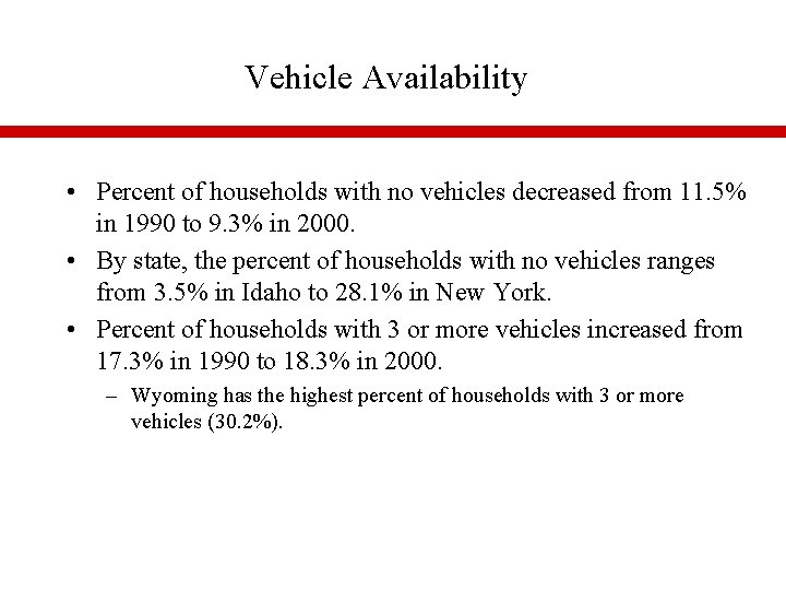 Vehicle Availability • Percent of households with no vehicles decreased from 11. 5% in