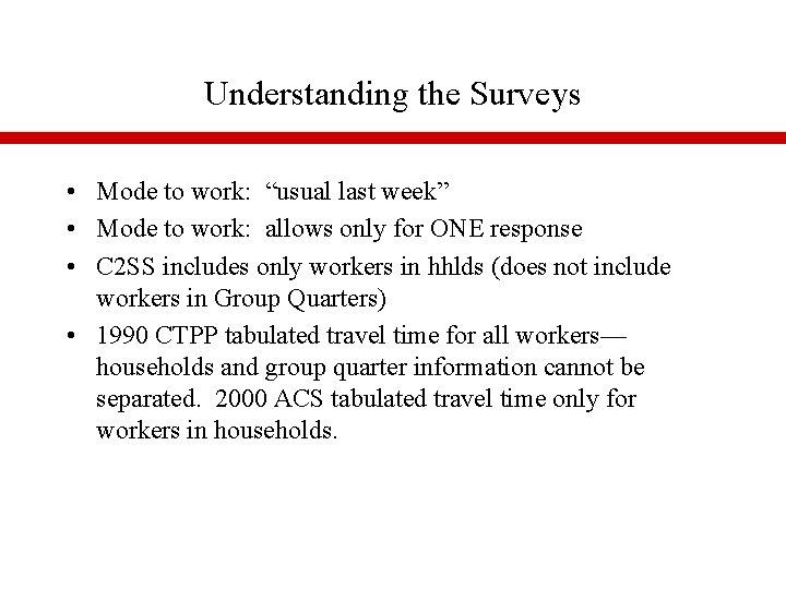 "Understanding the Surveys • Mode to work: ""usual last week"" • Mode to work:"